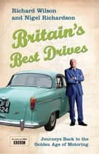 Britain's Best Drives ebook by Nigel Richardson, Richard Wilson
