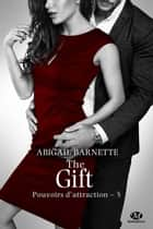 The Gift - Pouvoirs d'attraction, T5 ebook by Élodie Coello, Abigail Barnette