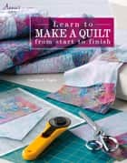 Learn to Make a Quilt from Start to Finish ebook by Carolyn Vagts