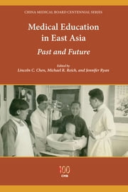 Medical Education in East Asia - Past and Future ebook by Lincoln C. Chen, Michael R. Reich, Jennifer Ryan