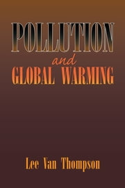 Pollution and Global Warming ebook by Lee Van Thompson