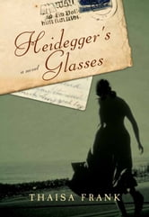 Heidegger's Glasses - A Novel ebook by Thaisa Frank