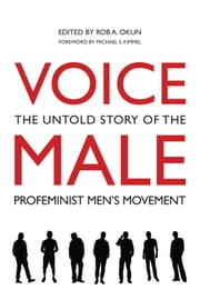 Voice Male - The Untold Story of the Pro-Feminist Men's Movement ebook by Rob A. Okun,Michael S. Kimmel
