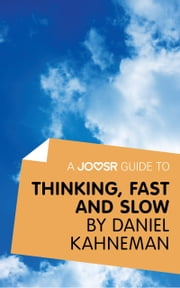 A Joosr Guide to... Thinking, Fast and Slow by Daniel Kahneman ebook by Joosr