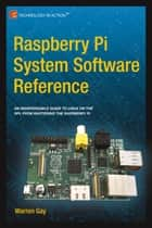 Raspberry Pi System Software Reference ebook by Warren  Gay