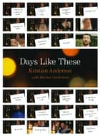 Days Like These ebook by Kristian Anderson, Rachel Anderson