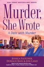 Murder, She Wrote: A Date with Murder ebook by Jessica Fletcher, Donald Bain, Jon Land