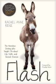 Flash - The Homeless Donkey Who Taught Me about Life, Faith, and Second Chances ebook by Rachel Anne Ridge, Priscilla Shirer