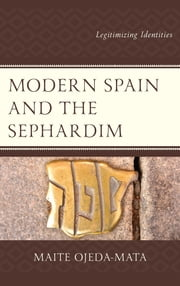 Modern Spain and the Sephardim - Legitimizing Identities ebook by Maite Ojeda-Mata