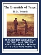 The Essentials of Prayer - With linked Table of Contents ebook by E. M. Bounds