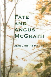Fate and Angus McGrath ebook by Jean Jardine Miller