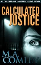 Calculated Justice ebook by M A Comley
