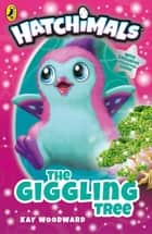 Hatchimals: The Giggling Tree - (Book 1) ebook by Kay Woodward, Lea Wade