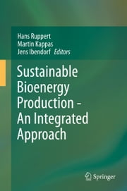 Sustainable Bioenergy Production - An Integrated Approach ebook by Hans Ruppert,Martin Kappas,Jens Ibendorf