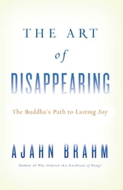 The Art of Disappearing - Buddha's Path to Lasting Joy ebook by Ajahn Brahm