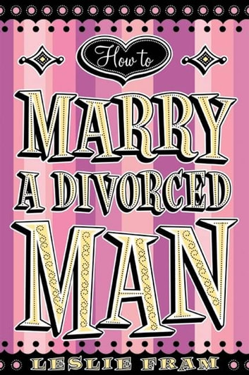 How to Marry a Divorced Man ebook by Leslie Fram