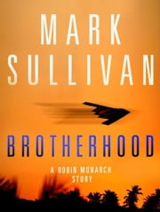 Brotherhood - A Robin Monarch Short Story ebook by Mark Sullivan