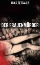 Der Frauenmörder - Krimi eBook by Hugo Bettauer