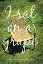 I Sat on a Grape - A Collection of Short Stories, Essays and Poems ebook by Vivian Gray