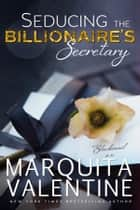 Seducing the Billionaire's Secretary ebook by Marquita Valentine
