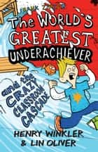 Hank Zipzer 1: The World's Greatest Underachiever and the Crazy Classroom Cascade ebook by Henry Winkler, Lin Oliver