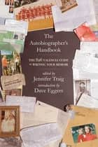 The Autobiographer's Handbook - The 826 National Guide to Writing Your Memoir ebook by Jennifer Traig, Dave Eggers