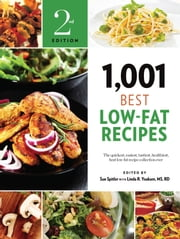 1,001 Best Low-Fat Recipes - The Quickest, Easiest, Tastiest, Healthiest, Best Low-Fat Recipe Collection Ever ebook by Sue Spitler,R.D. Linda R. Yoakam