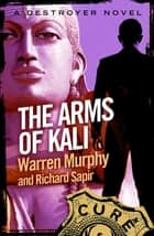 The Arms of Kali - Number 59 in Series ebook by Richard Sapir, Warren Murphy