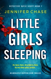Little Girls Sleeping - An absolutely gripping crime thriller ebook by Jennifer Chase
