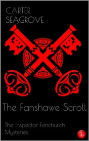 The Fanshawe Scroll - The Inspector Fenchurch Mysteries (Five) ebook by Carter Seagrove