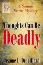 Thoughts Can Be Deadly ebook by Jeanne L. Drouillard