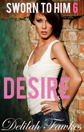 Sworn to Him, Part 6: Desire ebook by Delilah Fawkes