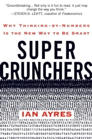 Super Crunchers - Why Thinking-by-Numbers Is the New Way to Be Smart ebook by Ian Ayres