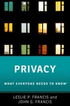 Privacy - What Everyone Needs to Know® ekitaplar by Leslie P. Francis, John G. Francis