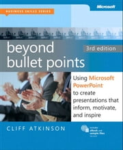 Beyond Bullet Points, 3rd Edition - Using Microsoft PowerPoint to Create Presentations That Inform, Motivate, and Inspire ebook by Cliff Atkinson