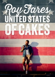United States of Cakes - Tasty Traditional American Cakes, Cookies, Pies, and Baked Goods ebook by Roy Fares