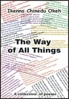 The Way Of All Things ebook by Ikenna Chinedu Okeh