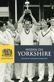 Wisden on Yorkshire - An Anthology ebook by Duncan Hamilton