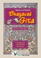 Essence of Srimad Bhagvad Gita - Commentary on selected 90 verses ebook by Dr. N.K. Srinivasan