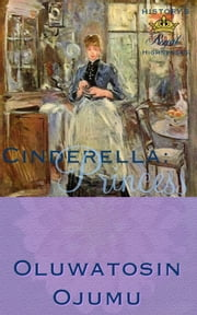 History's Royal Highnesses Cinderella: Princess ebook by Oluwatosin Ojumu