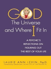 God, the Universe, and Where I Fit In ebook by Laurie Ann Levin,Gerald Levin