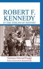 Robert F. Kennedy in the Stream of History ebook by Terrence Edward Paupp