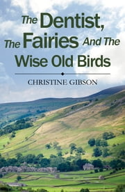 The Dentist, The Fairies and The Wise Old Birds ebook by Christine Gibson