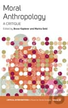 Moral Anthropology - A Critique ebook by Bruce Kapferer, Marina Gold