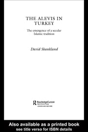 The Alevis in Turkey: The Emergence of a Secular Islamic Tradition ebook by Shankland, David