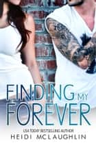 Finding My Forever ebook by Heidi McLaughlin