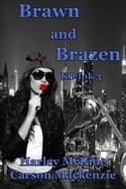 Brawn and Brazen ebook by Carson Mackenzie, Harley McRide