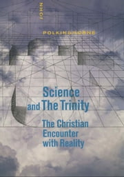 Science and the Trinity - The Christian Encounter with Reality ebook by John Polkinghorne, F.R.S., K.B.E.
