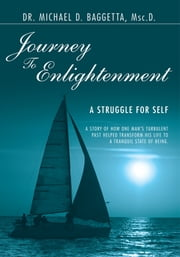 Journey To Enlightenment - A Struggle for Self ebook by Michael D. Baggetta, Msc.D.