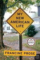 My New American Life ebook by Francine Prose